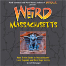 Weird Massachusetts: Your Travel Guide to Massachusetts Local Legends and Best Kept Secrets by Jeff Belanger