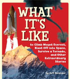 What Its Like to Climb Mount Everest, Blast Off into Space, Survive a Tornado, and Other Extraordinary Stories