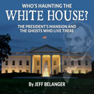 Who's Haunting the White House? The President's Mansion and the Ghosts Who Live There, Audiobook